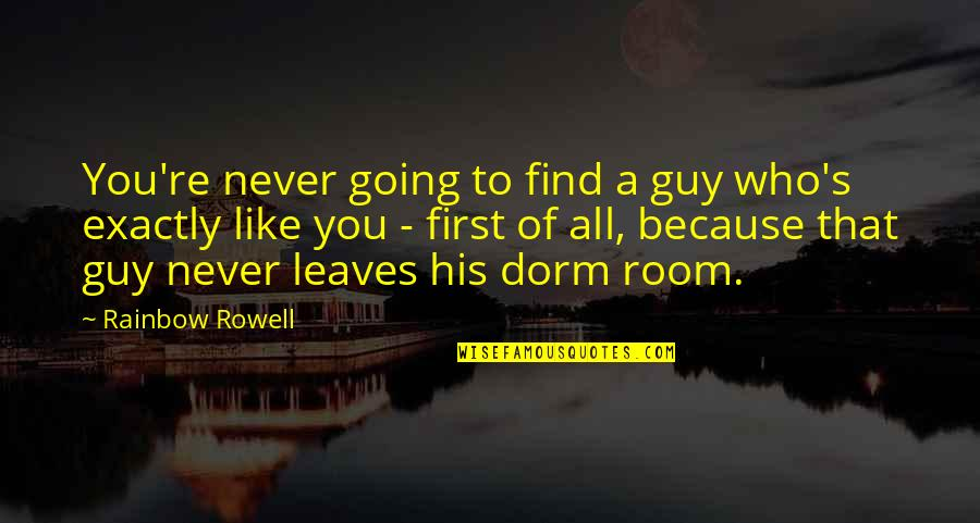 Guy That You Like Quotes By Rainbow Rowell: You're never going to find a guy who's