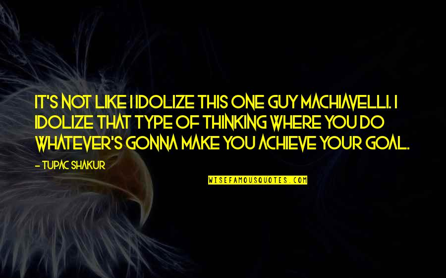 Guy That You Like Quotes By Tupac Shakur: It's not like I idolize this one guy