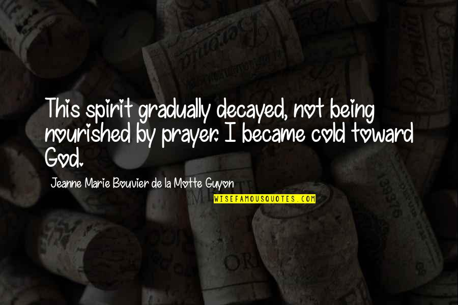 Guyon Quotes By Jeanne Marie Bouvier De La Motte Guyon: This spirit gradually decayed, not being nourished by