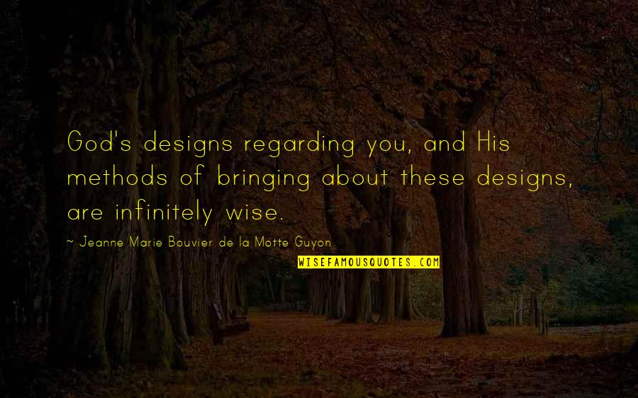 Guyon Quotes By Jeanne Marie Bouvier De La Motte Guyon: God's designs regarding you, and His methods of