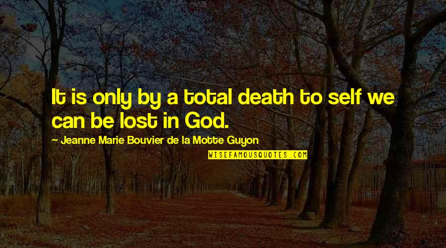 Guyon Quotes By Jeanne Marie Bouvier De La Motte Guyon: It is only by a total death to