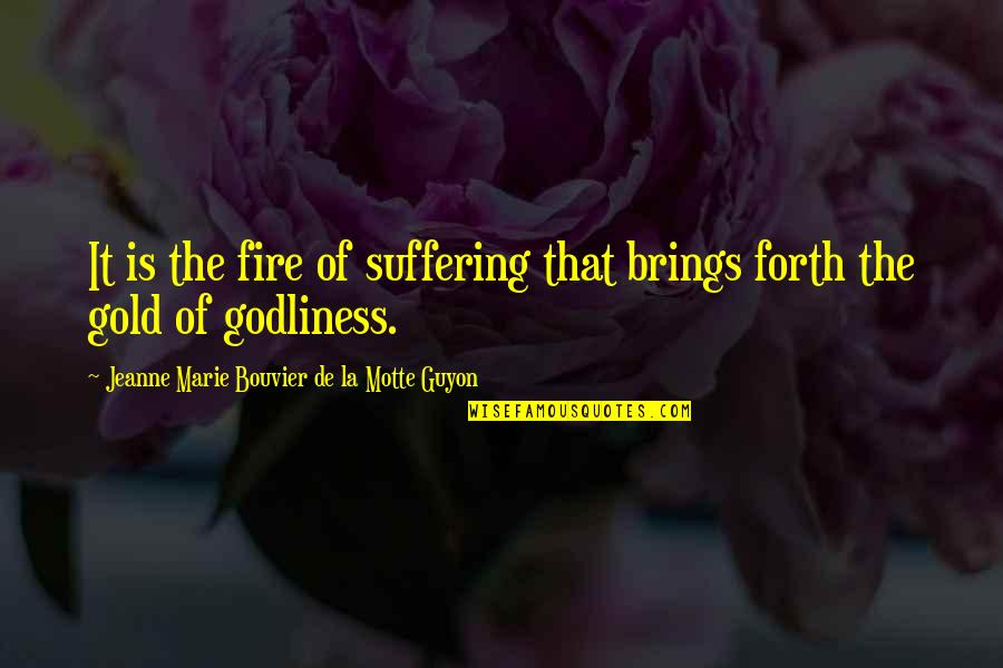 Guyon Quotes By Jeanne Marie Bouvier De La Motte Guyon: It is the fire of suffering that brings