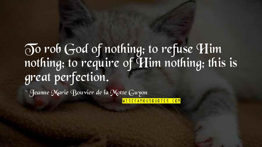Guyon Quotes By Jeanne Marie Bouvier De La Motte Guyon: To rob God of nothing; to refuse Him