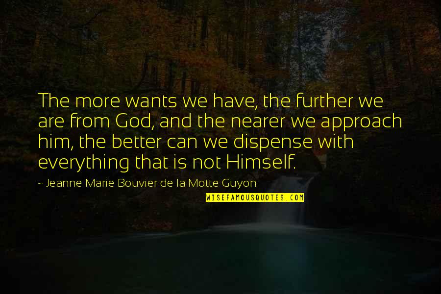 Guyon Quotes By Jeanne Marie Bouvier De La Motte Guyon: The more wants we have, the further we
