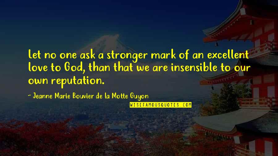Guyon Quotes By Jeanne Marie Bouvier De La Motte Guyon: Let no one ask a stronger mark of