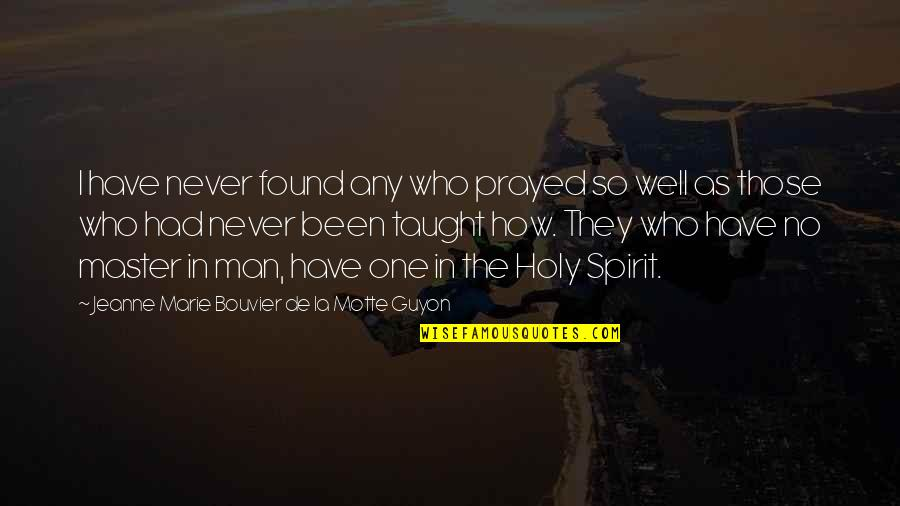 Guyon Quotes By Jeanne Marie Bouvier De La Motte Guyon: I have never found any who prayed so