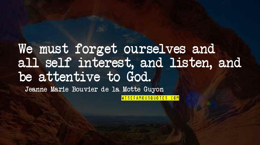 Guyon Quotes By Jeanne Marie Bouvier De La Motte Guyon: We must forget ourselves and all self-interest, and