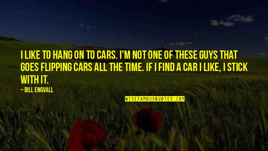 Guys And Cars Quotes By Bill Engvall: I like to hang on to cars. I'm