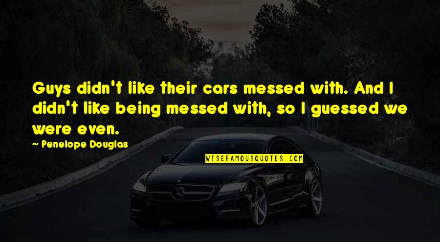 Guys And Cars Quotes By Penelope Douglas: Guys didn't like their cars messed with. And