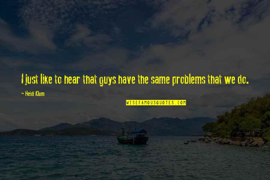 Guys Are All The Same Quotes By Heidi Klum: I just like to hear that guys have