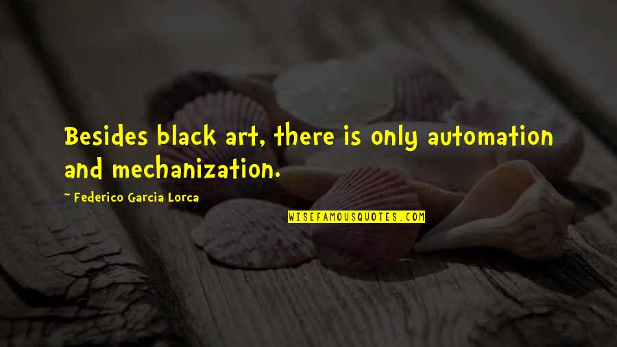 Guys Are Douches Quotes By Federico Garcia Lorca: Besides black art, there is only automation and