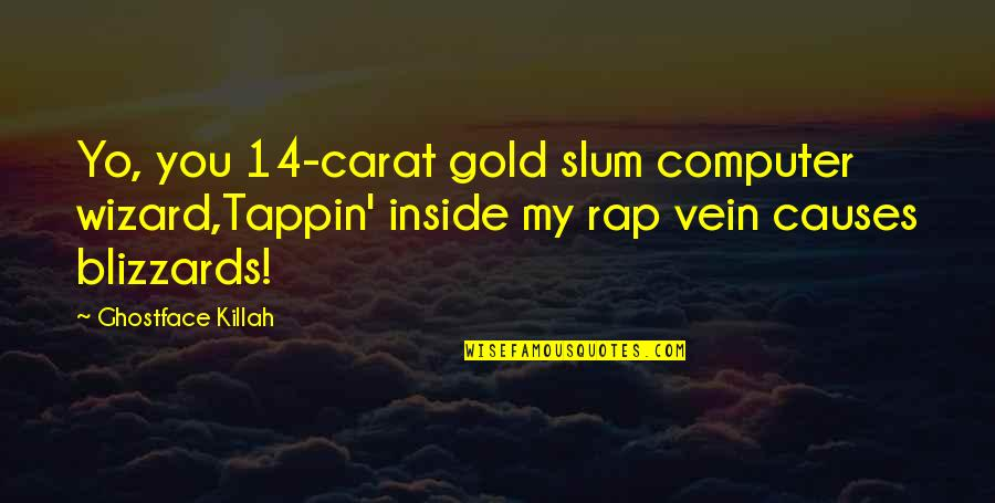 Guys Are Douches Quotes By Ghostface Killah: Yo, you 14-carat gold slum computer wizard,Tappin' inside