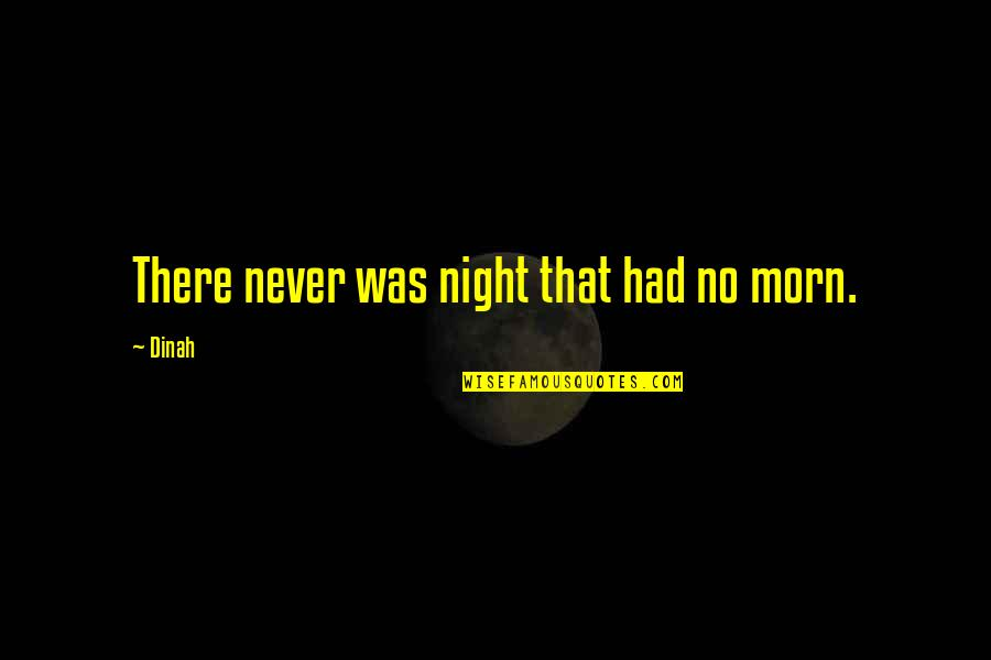Guys Doing You Wrong Quotes By Dinah: There never was night that had no morn.