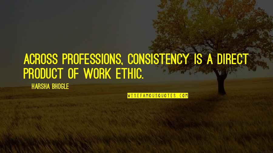 Guys Doing You Wrong Quotes By Harsha Bhogle: Across professions, consistency is a direct product of