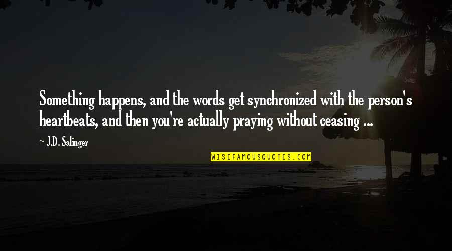 Guys Doing You Wrong Quotes By J.D. Salinger: Something happens, and the words get synchronized with
