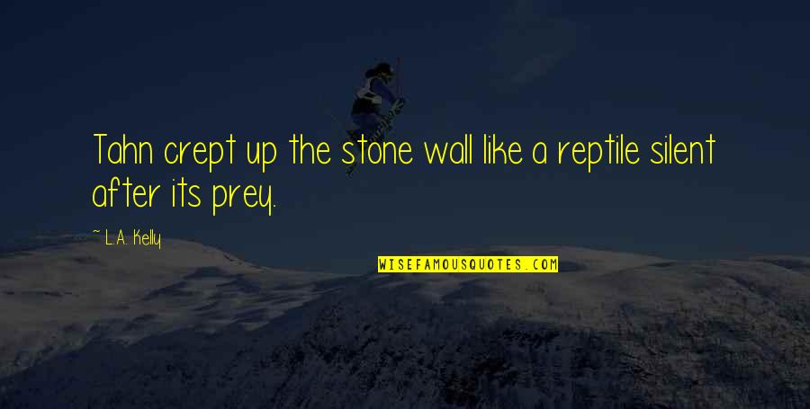 Guys Doing You Wrong Quotes By L.A. Kelly: Tahn crept up the stone wall like a
