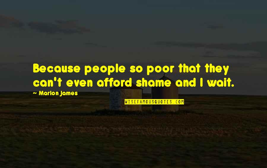 Guys Doing You Wrong Quotes By Marlon James: Because people so poor that they can't even