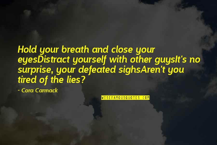 Guys Lies Quotes By Cora Carmack: Hold your breath and close your eyesDistract yourself