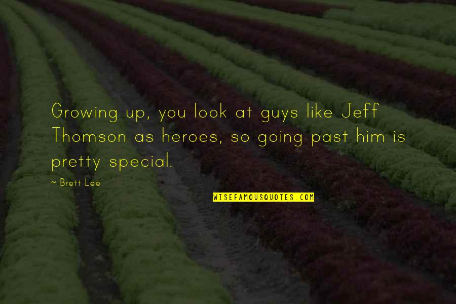 Guys Like You Quotes By Brett Lee: Growing up, you look at guys like Jeff