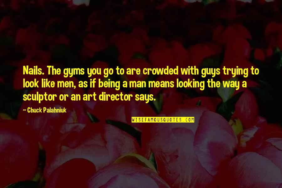 Guys Like You Quotes By Chuck Palahniuk: Nails. The gyms you go to are crowded