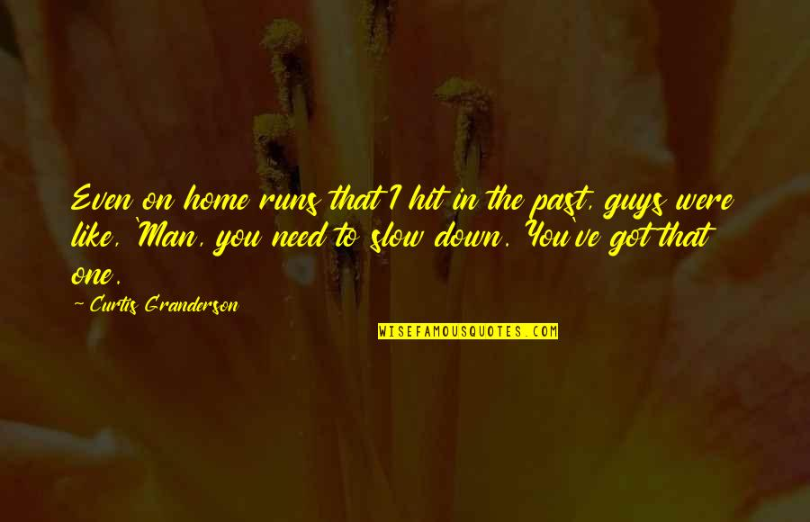 Guys Like You Quotes By Curtis Granderson: Even on home runs that I hit in