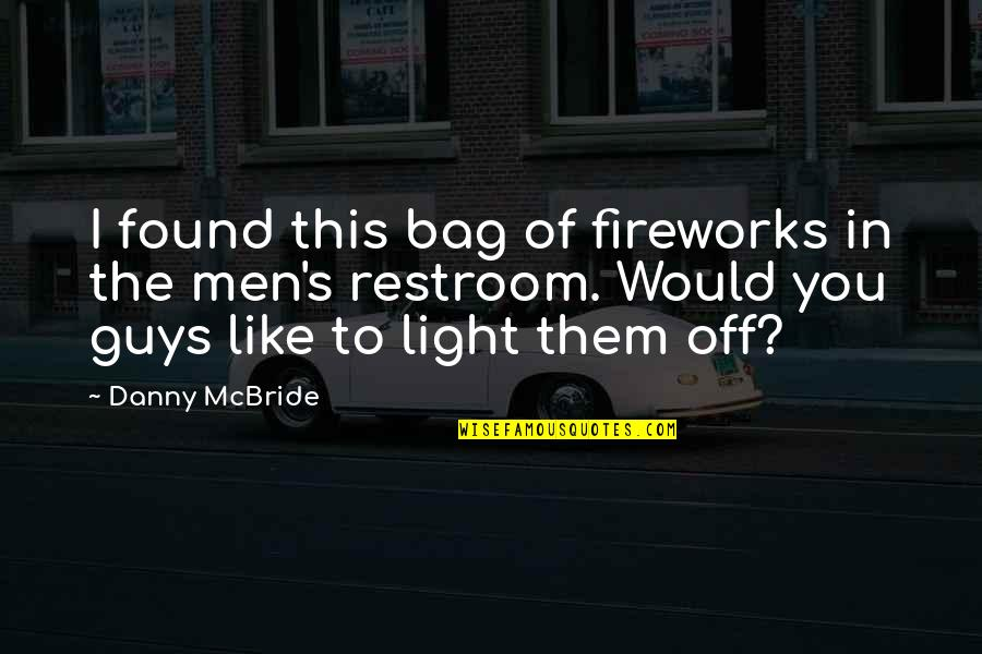 Guys Like You Quotes By Danny McBride: I found this bag of fireworks in the