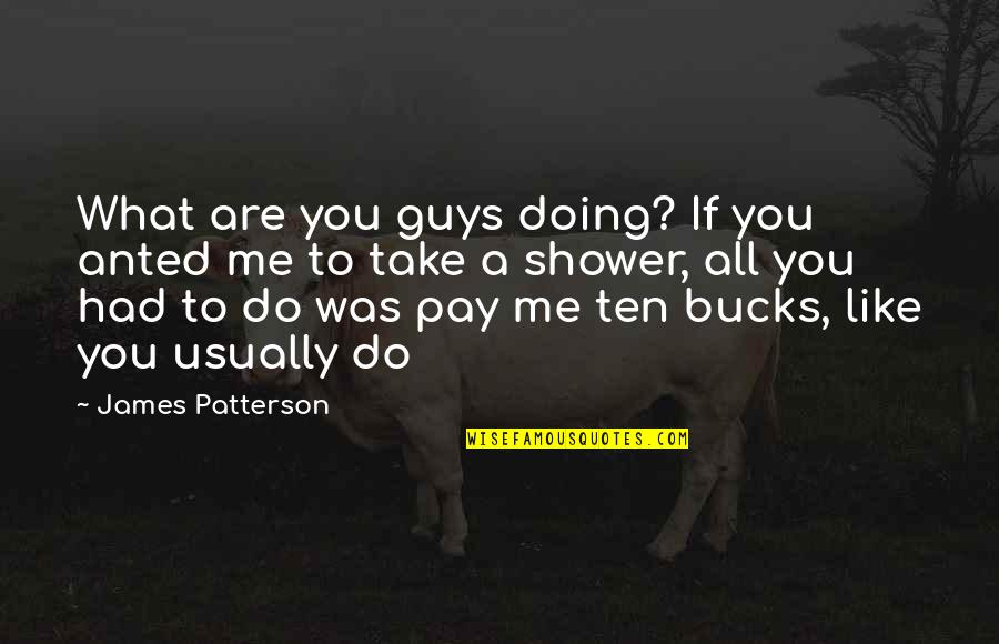 Guys Like You Quotes By James Patterson: What are you guys doing? If you anted