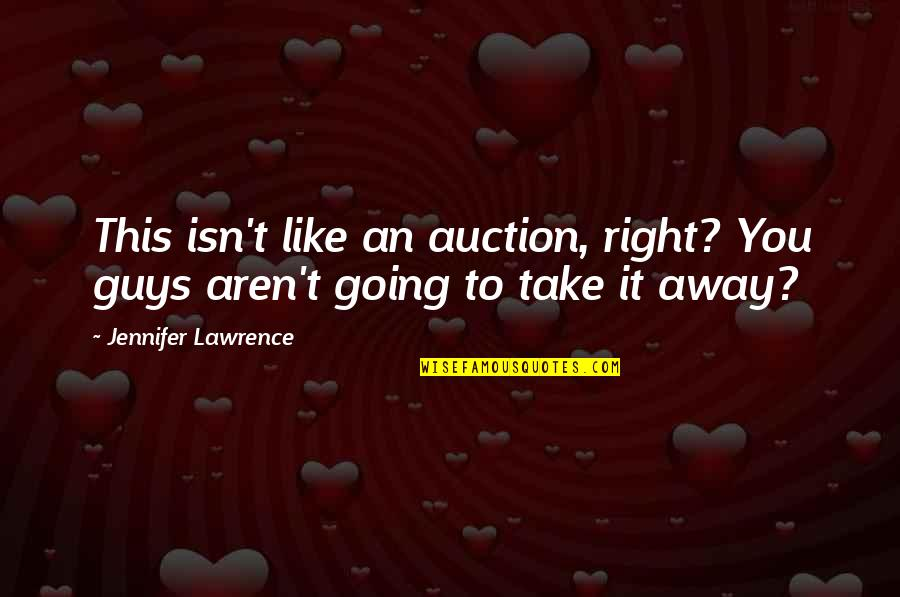 Guys Like You Quotes By Jennifer Lawrence: This isn't like an auction, right? You guys