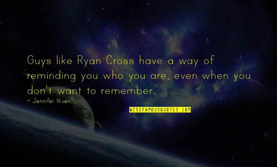 Guys Like You Quotes By Jennifer Niven: Guys like Ryan Cross have a way of