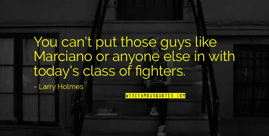 Guys Like You Quotes By Larry Holmes: You can't put those guys like Marciano or