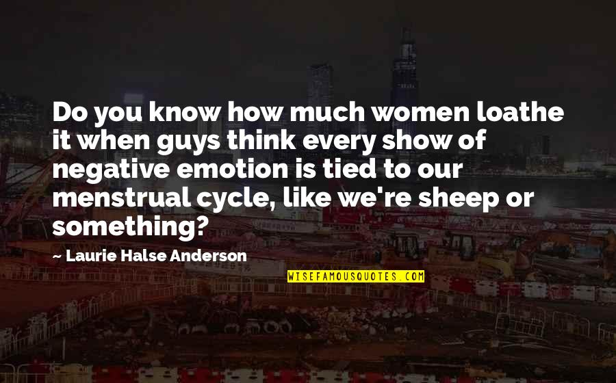 Guys Like You Quotes By Laurie Halse Anderson: Do you know how much women loathe it