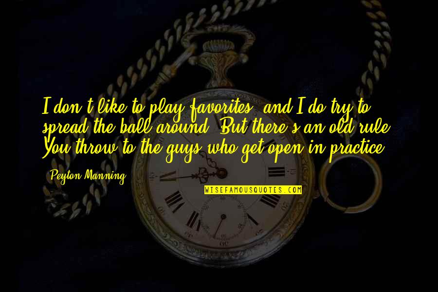 Guys Like You Quotes By Peyton Manning: I don't like to play favorites, and I