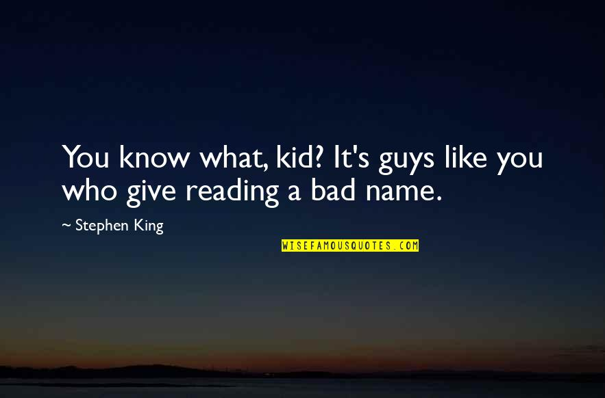 Guys Like You Quotes By Stephen King: You know what, kid? It's guys like you