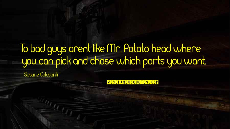 Guys Like You Quotes By Susane Colasanti: To bad guys arent like Mr. Potato head