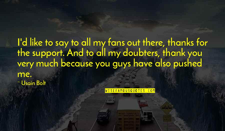 Guys Like You Quotes By Usain Bolt: I'd like to say to all my fans