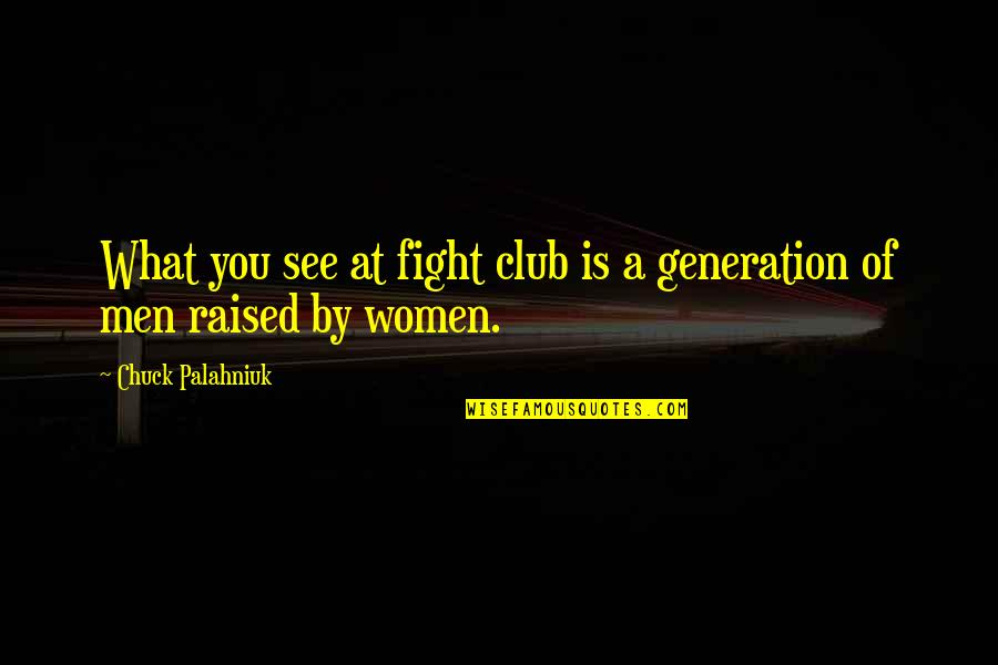 Guys Messing With Your Emotions Quotes By Chuck Palahniuk: What you see at fight club is a