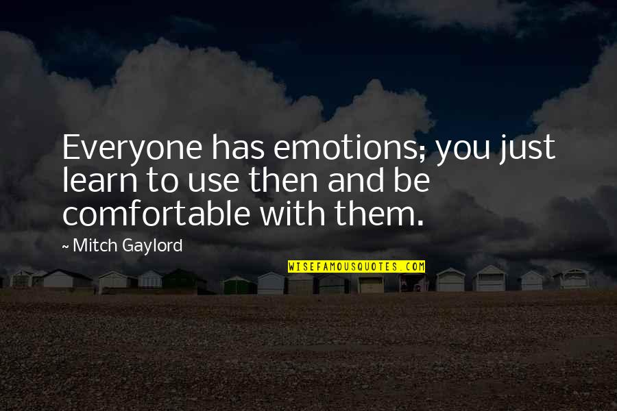 Guys Messing With Your Emotions Quotes By Mitch Gaylord: Everyone has emotions; you just learn to use