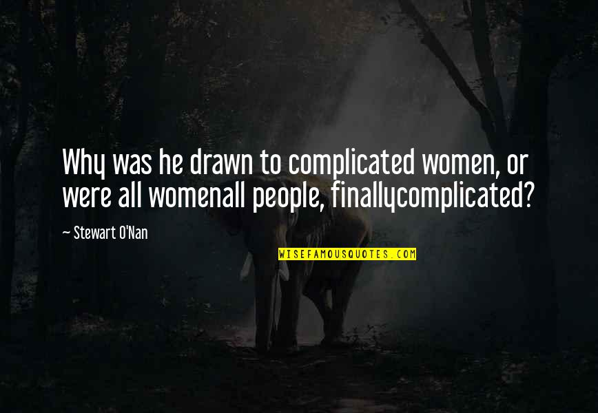 Guys Messing With Your Emotions Quotes By Stewart O'Nan: Why was he drawn to complicated women, or
