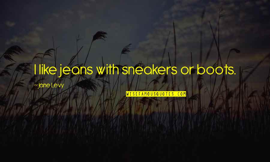Guys Who Cheat And Lie Quotes By Jane Levy: I like jeans with sneakers or boots.