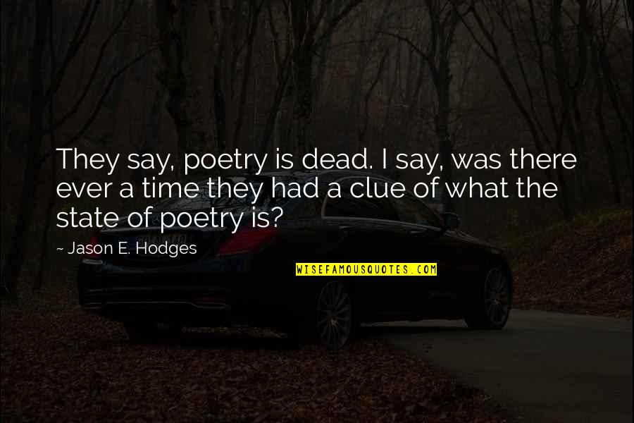 Guys Who Cheat And Lie Quotes By Jason E. Hodges: They say, poetry is dead. I say, was