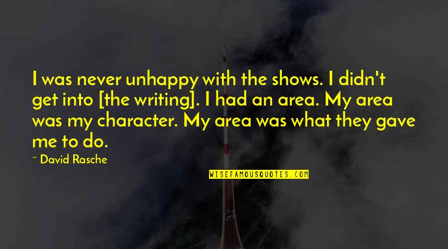 Gwalior Fort Quotes By David Rasche: I was never unhappy with the shows. I