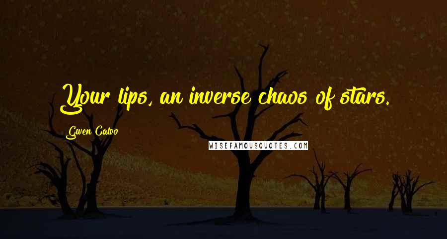 Gwen Calvo quotes: Your lips, an inverse chaos of stars.