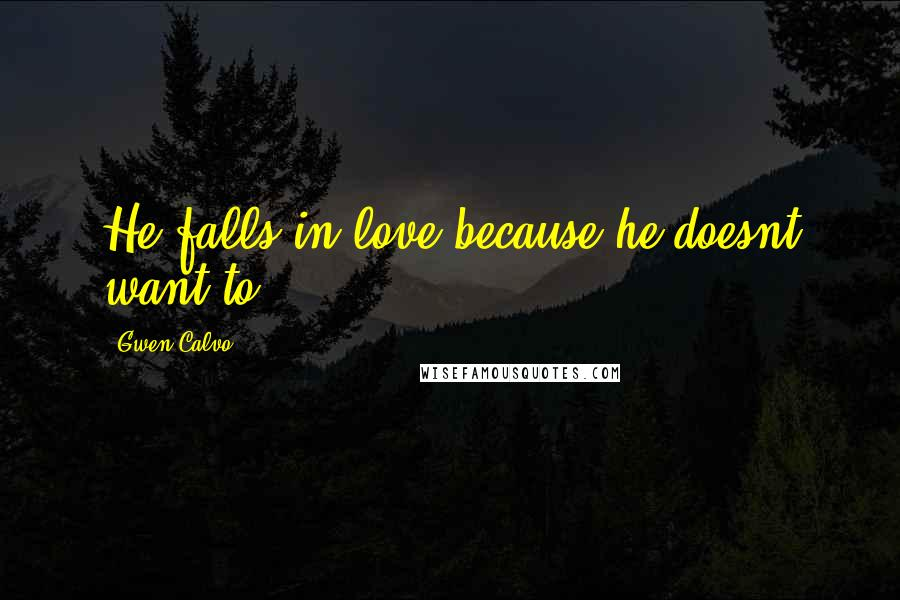Gwen Calvo quotes: He falls in love because he doesnt want to.