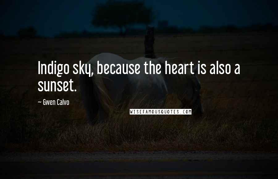 Gwen Calvo quotes: Indigo sky, because the heart is also a sunset.