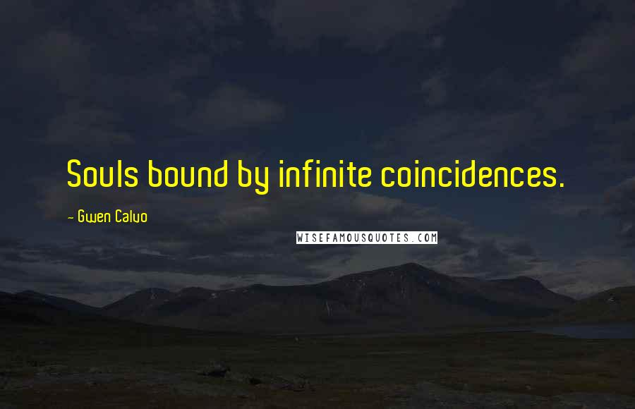 Gwen Calvo quotes: Souls bound by infinite coincidences.