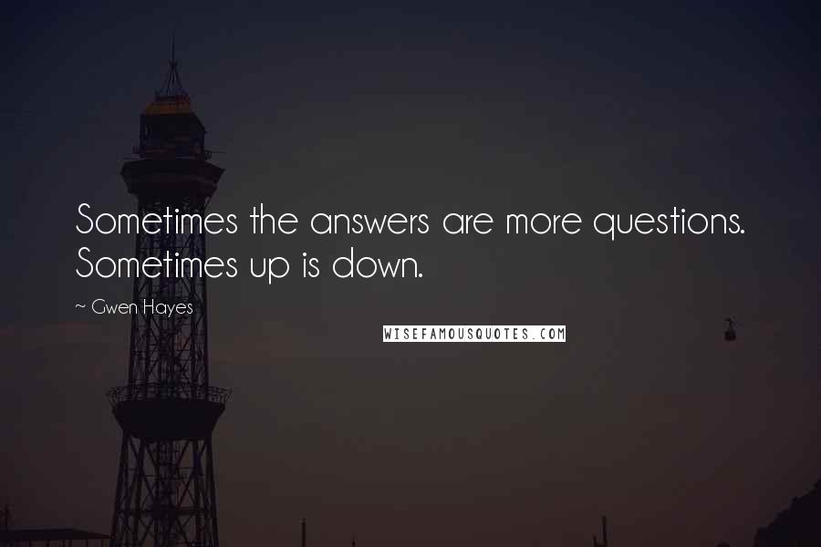 Gwen Hayes quotes: Sometimes the answers are more questions. Sometimes up is down.