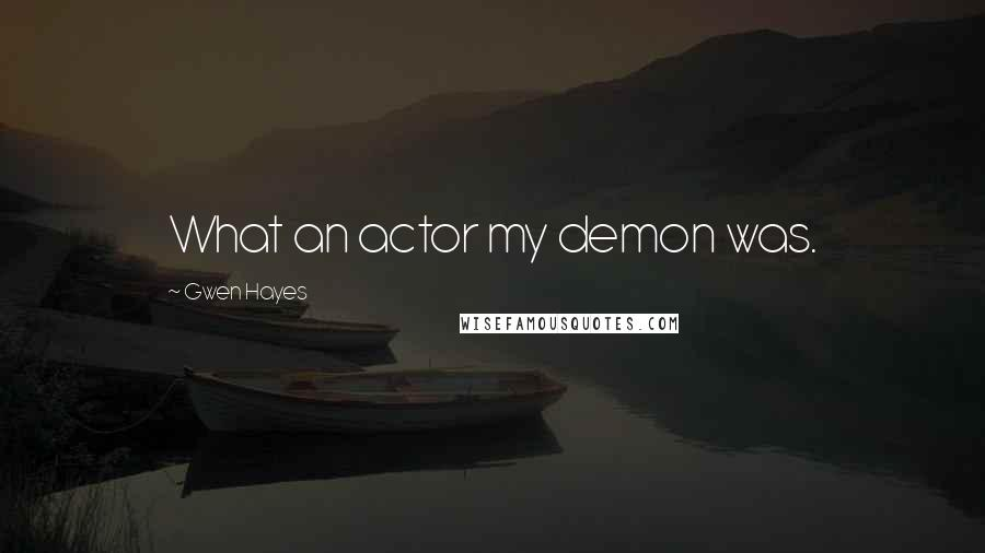 Gwen Hayes quotes: What an actor my demon was.