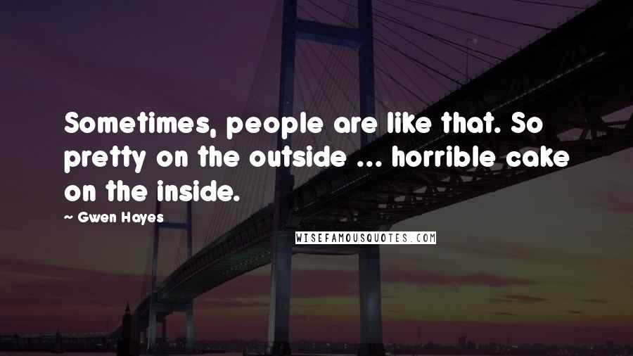 Gwen Hayes quotes: Sometimes, people are like that. So pretty on the outside ... horrible cake on the inside.