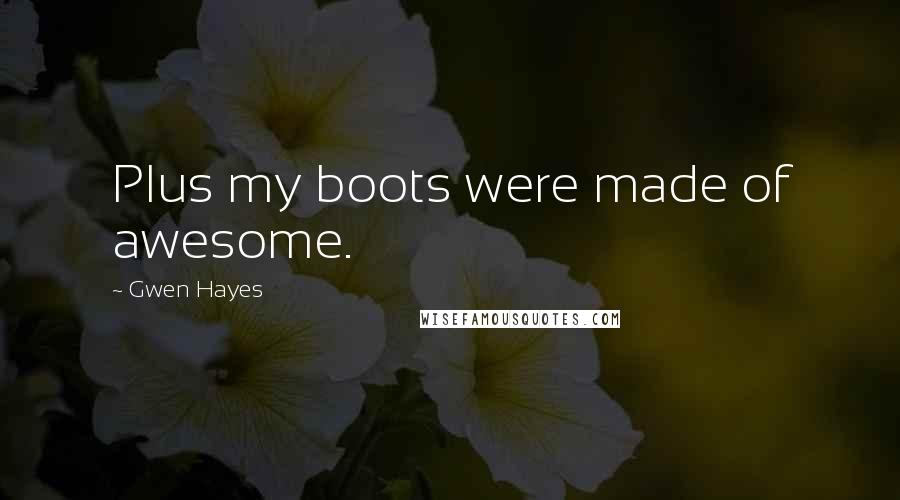Gwen Hayes quotes: Plus my boots were made of awesome.