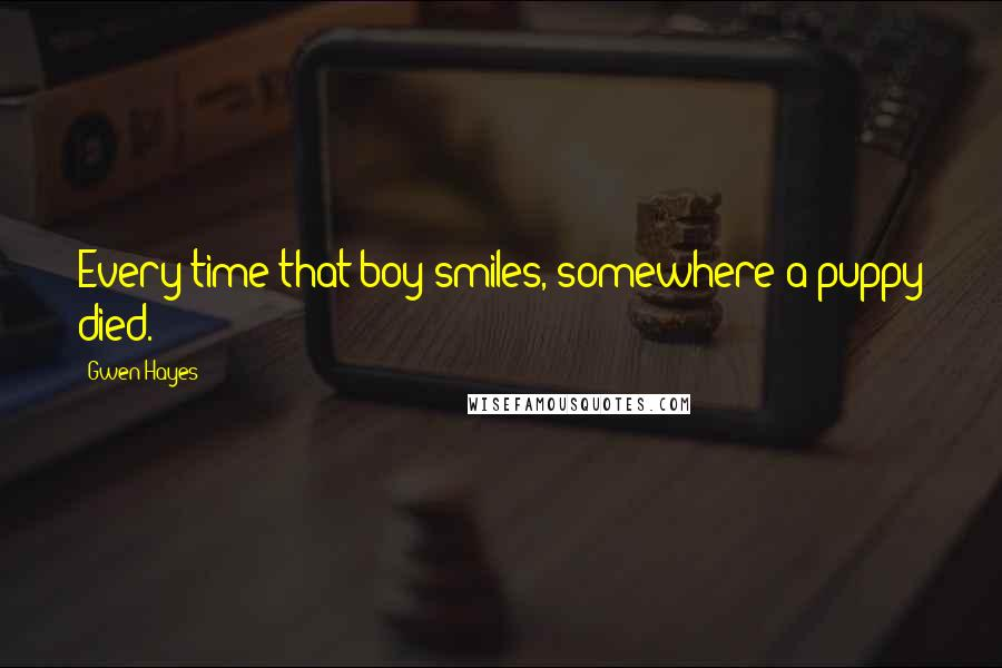Gwen Hayes quotes: Every time that boy smiles, somewhere a puppy died.